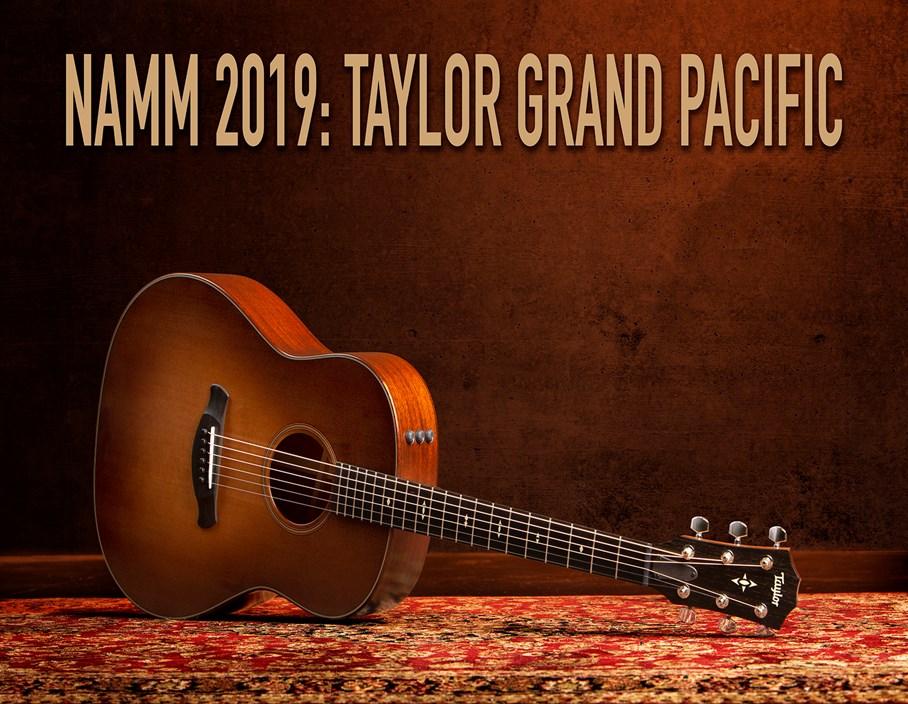 NAMM 2019: Taylor Grand Pacific Range