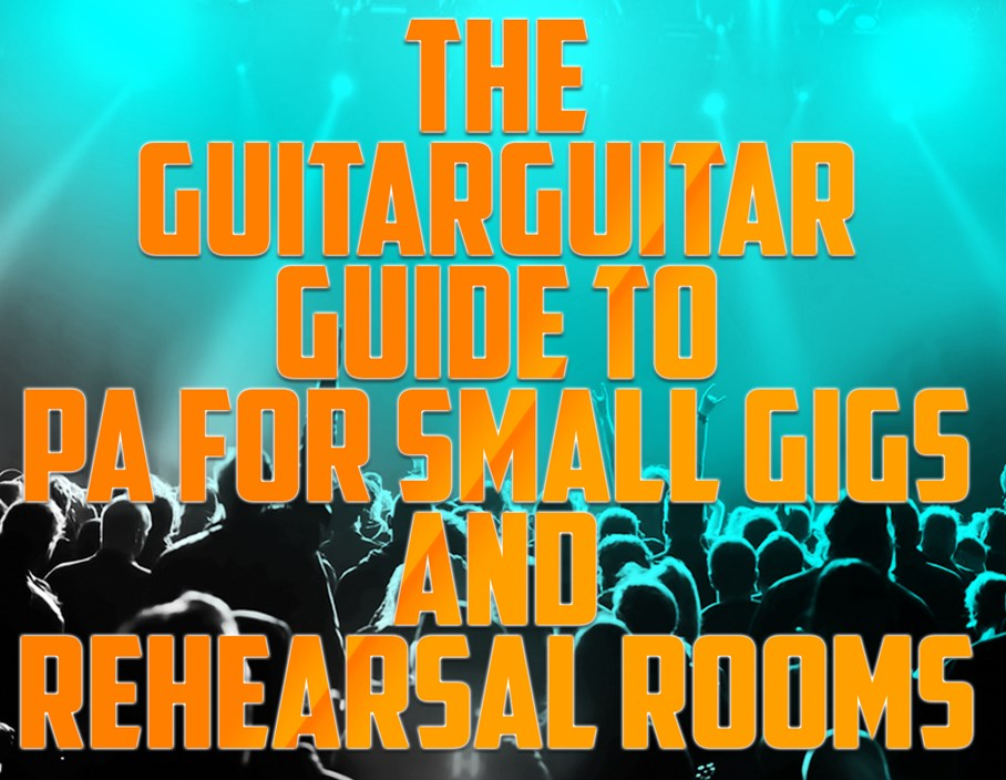 The guitarguitar Guide to PA for Small Gigs and Rehearsal Rooms
